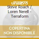 Steve Roach & Loren Nerell - Terraform cd musicale di Steve & norel Roach