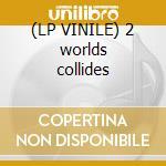 (LP VINILE) 2 worlds collides lp vinile di David Morales