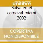 Salsa en el carnaval miami 2002 cd musicale