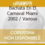 Bachata en el carnaval miami 2002 cd musicale
