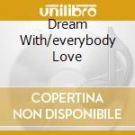 DREAM WITH/EVERYBODY LOVE cd musicale di MARTIN DEAN