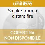 Smoke from a distant fire cd musicale di Sanford & towsend