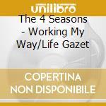 Working my way/life gazet cd musicale di The 4 seasons