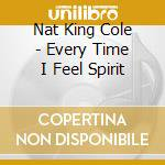 Nat King Cole - Every Time I Feel Spirit cd musicale di NAT KING COLE