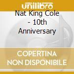 10TH ANNIVERSARY cd musicale di NAT KING COLE
