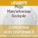 MOJO MAN/ARKANSAS ROCKPILE cd musicale di HAWKINS RONNIE