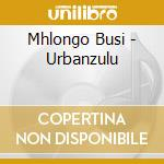 Urbanzulu cd musicale di Busi Mhlongo