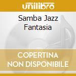 SAMBA JAZZ FANTASIA cd musicale di DA FONSECA DUDUKA