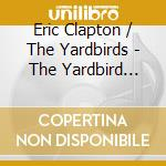 Eric Clapton & The Yardbirds - The Yardbird Years cd musicale di Clapton & yardbirds