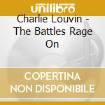 Charlie Louvin - The Battles Rage On cd musicale di Louvin Charlie