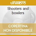 Shooters and bowlers cd musicale di John butcher & gerry