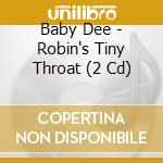 ROBIN'S TINY THROAT cd musicale di Dee Baby