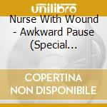 AWKWARD PAUSE SPECIAL EDITION cd musicale di NURSE WITH WOUND