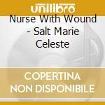 SALT MARIE CELESTE                        cd musicale di NURSE WITH WOUND