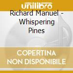 Richard Manuel - Whispering Pines cd musicale di Richard Manuel