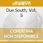 Due souths vol.2 cd musicale di Ost