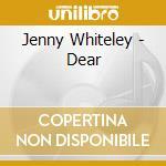 Jenny Whiteley - Dear cd musicale di JENNY WHITELEY