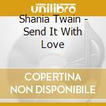 Send it with love cd musicale di Shania Twain