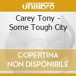 Carey Tony - Some Tough City cd musicale di Tony Carey
