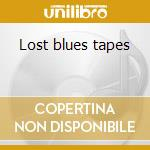 Lost blues tapes cd musicale di Artisti Vari