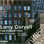 Larry Coryell The Power Trio - Live In Chicago cd musicale di Larry coryell the po