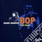 Bop for miles cd musicale di Mark Murphy