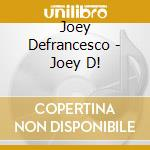 Joey Defrancesco - Joey D! cd musicale di DEFRANCESCO JOEY