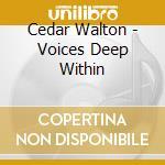 Cedar Walton - Voices Deep Within cd musicale di WALTON CEDAR