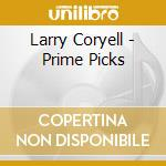 Larry Coryell - Prime Picks cd musicale di Picks Prime