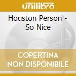Houston Person - So Nice cd musicale di Houston Person