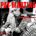 Pat Martino With Bobby Rose - Alone Together cd musicale di Pat martino with bob