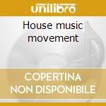 House music movement cd musicale di Roger Sanchez