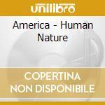 HUMAN NATURE cd musicale di AMERICA