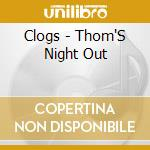 Clogs - Thom'S Night Out cd musicale