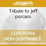 Tribute to jeff porcaro cd musicale di Artisti Vari