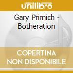 Botheration - primich gary cd musicale di Primich Gary