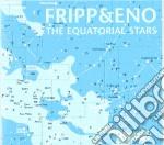 Fripp & Eno - The Equatorial Stars cd musicale di FRIPP & ENO
