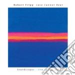 Robert Fripp - Love Cannot Bear cd musicale di FRIPP ROBERT
