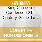 CONDENSED 21st CENT... '69-'03 cd musicale di KING CRIMSON