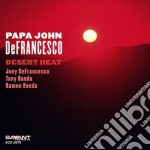 Papa John Defrancesco - Desert Heat cd musicale di PAPA JOHN DEFRANCESCO