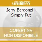 Jerry Bergonzi - Simply Put cd musicale di BERGONZI JERRY