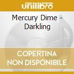 Mercury Dime - Darkling cd musicale di Dime Mercury