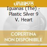 The Iguanas - Plastic Silver 9 V. Heart cd musicale di IGUANAS