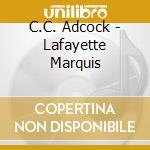 C.C. Adcock - Lafayette Marquis cd musicale di Adcock C.c.