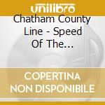 Chatham County Line - Speed Of The Whipporwill cd musicale di CHATHAM COUNTY LINE