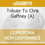 A TRIBUTE TO CHRIS GAFFNEY - MAN OF SOMEBODY'S DREAM cd musicale di ARTISTI VARI