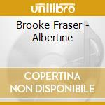 Brooke Fraser - Albertine cd musicale di Fraser Brooke
