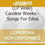 (LP VINILE) Songs for edna lp vinile di Caroline Weeks