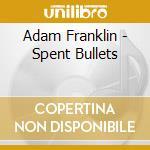 Adam Franklin - Spent Bullets cd musicale di Adam Franklin