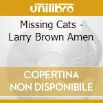 Larry brown amen cd musicale di Cats Missing